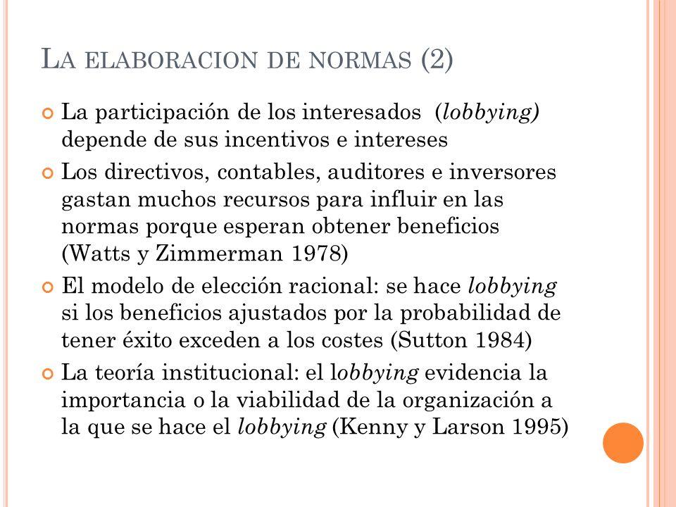 L A ELABORACION DE NORMAS (2) La participación de los interesados ( lobbying) depende de sus incentivos e intereses Los directivos, contables, auditor