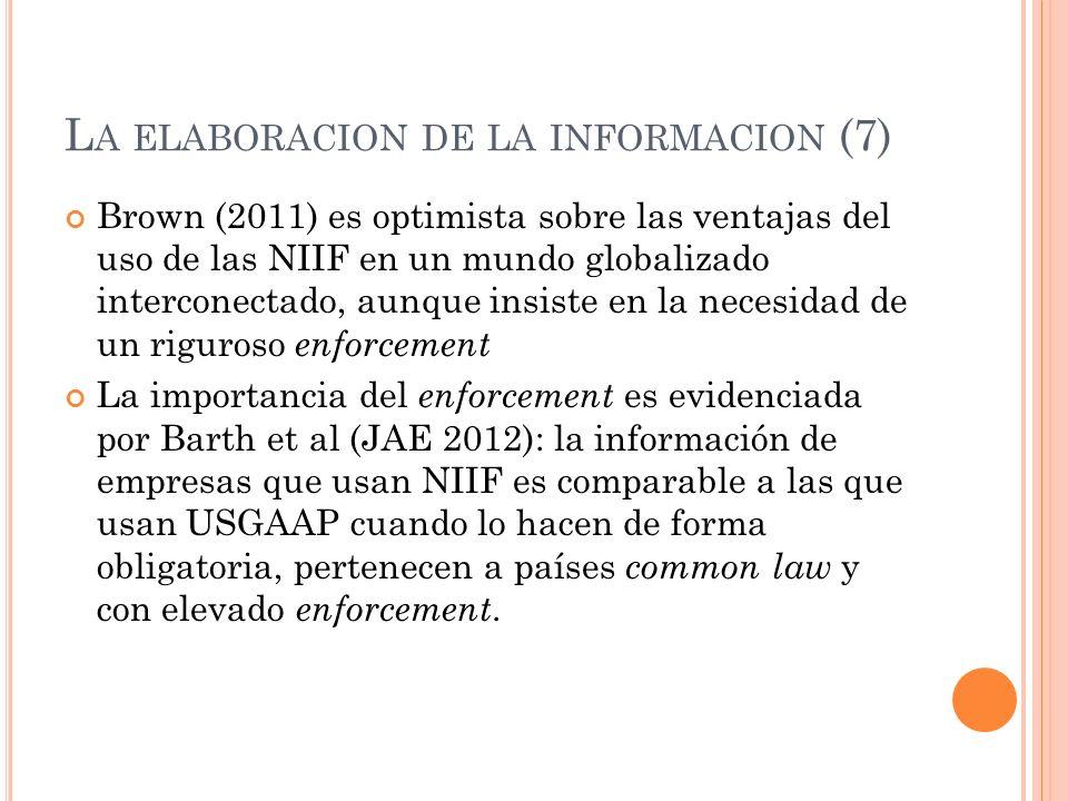 L A ELABORACION DE LA INFORMACION (7) Brown (2011) es optimista sobre las ventajas del uso de las NIIF en un mundo globalizado interconectado, aunque