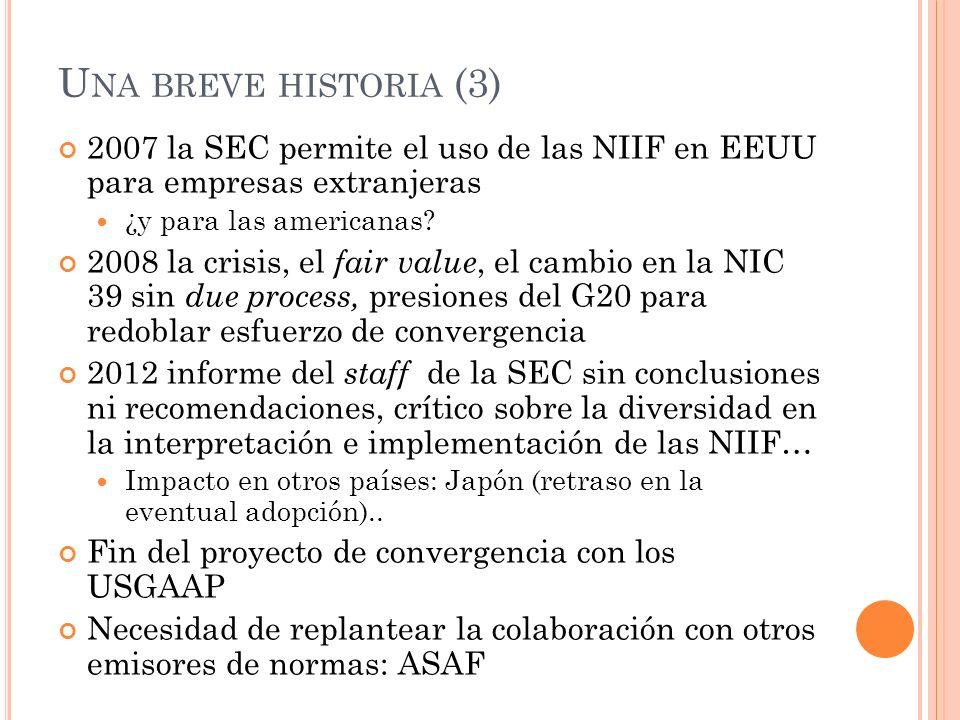 U NA BREVE HISTORIA (3) 2007 la SEC permite el uso de las NIIF en EEUU para empresas extranjeras ¿y para las americanas? 2008 la crisis, el fair value