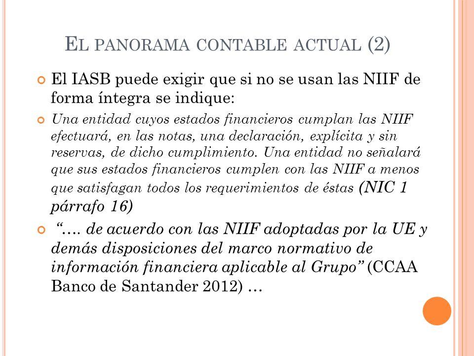 E L PANORAMA CONTABLE ACTUAL (2) El IASB puede exigir que si no se usan las NIIF de forma íntegra se indique: Una entidad cuyos estados financieros cu