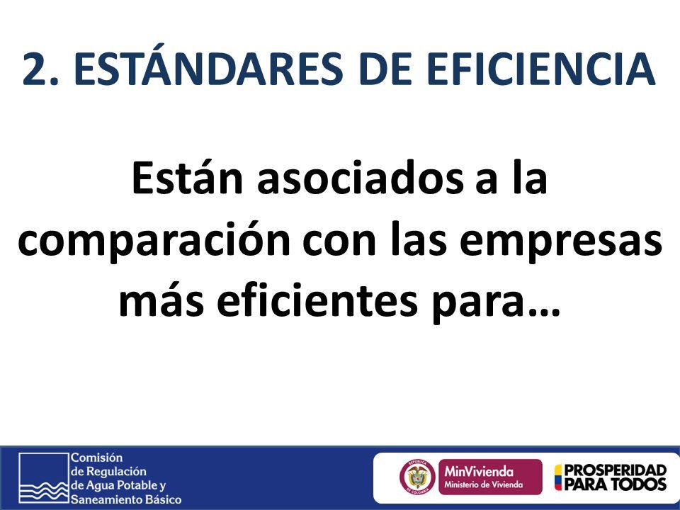 Están asociados a la comparación con las empresas más eficientes para… 2. ESTÁNDARES DE EFICIENCIA