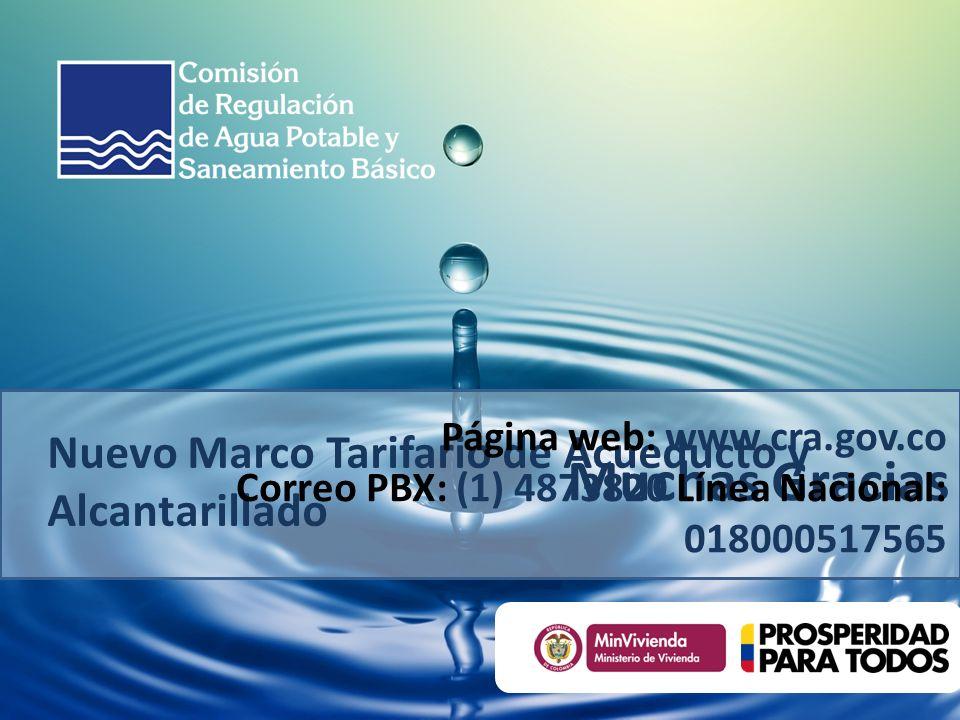 Nuevo Marco Tarifario de Acueducto y Alcantarillado Muchas Gracias Página web: www.cra.gov.co Correo PBX: (1) 4873820 Línea Nacional: 018000517565