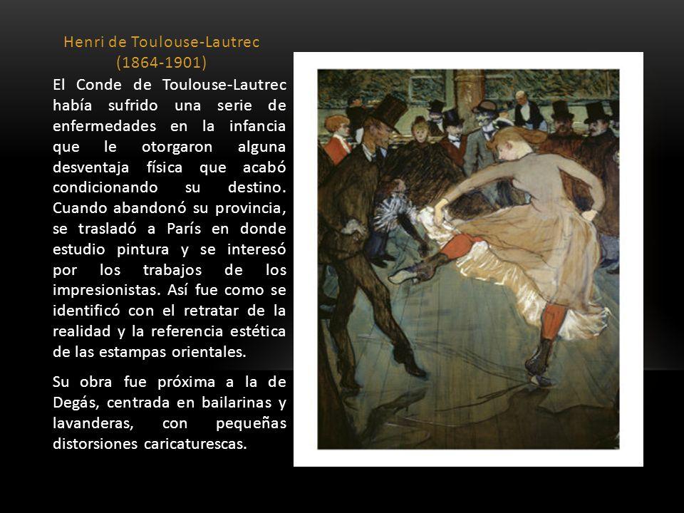 Henri de Toulouse-Lautrec (1864-1901) El Conde de Toulouse-Lautrec había sufrido una serie de enfermedades en la infancia que le otorgaron alguna desv