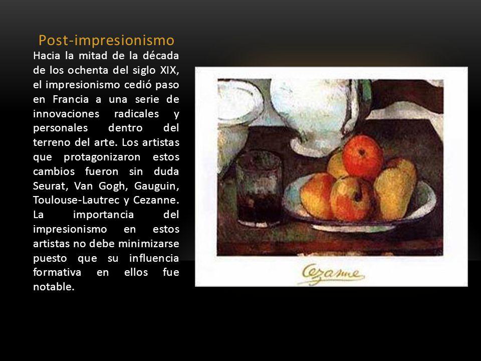 Post-impresionismo Hacia la mitad de la década de los ochenta del siglo XIX, el impresionismo cedió paso en Francia a una serie de innovaciones radica