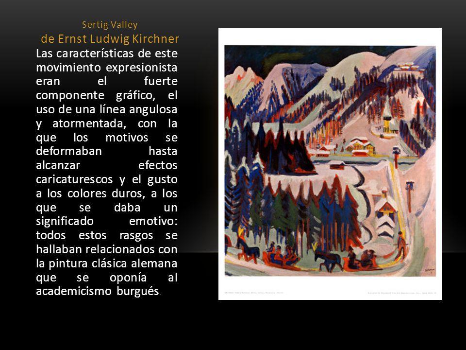 Sertig Valley de Ernst Ludwig Kirchner Las características de este movimiento expresionista eran el fuerte componente gráfico, el uso de una línea ang