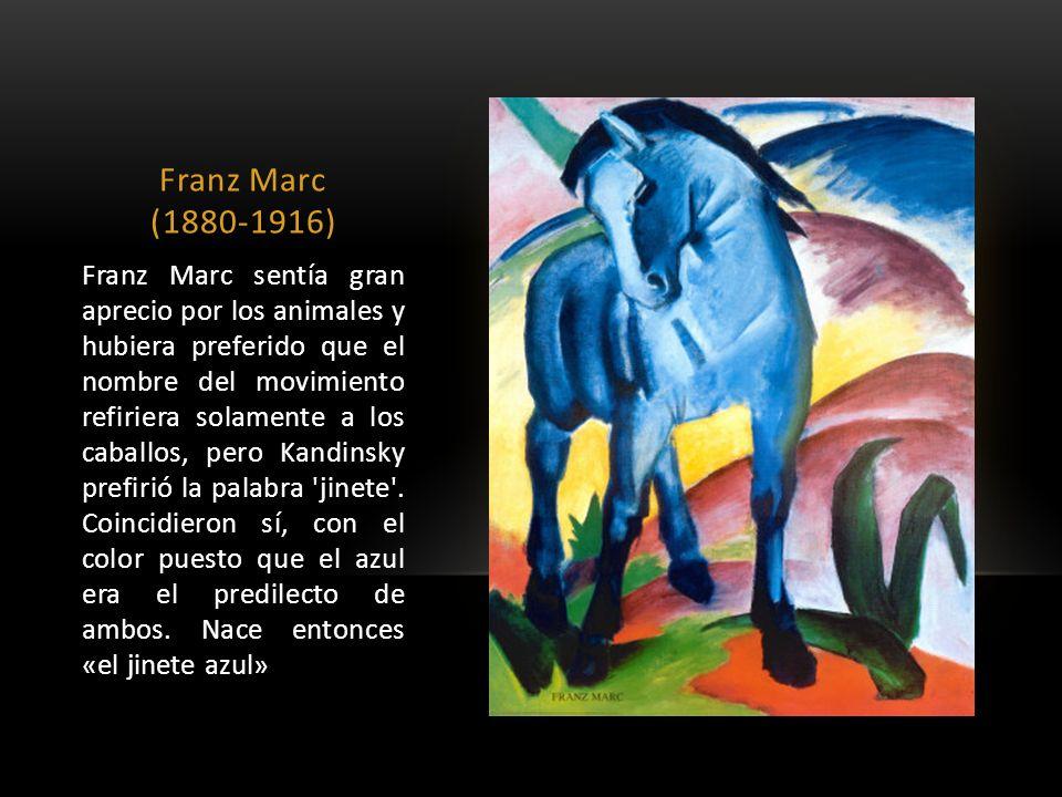 Franz Marc (1880-1916) Franz Marc sentía gran aprecio por los animales y hubiera preferido que el nombre del movimiento refiriera solamente a los caba