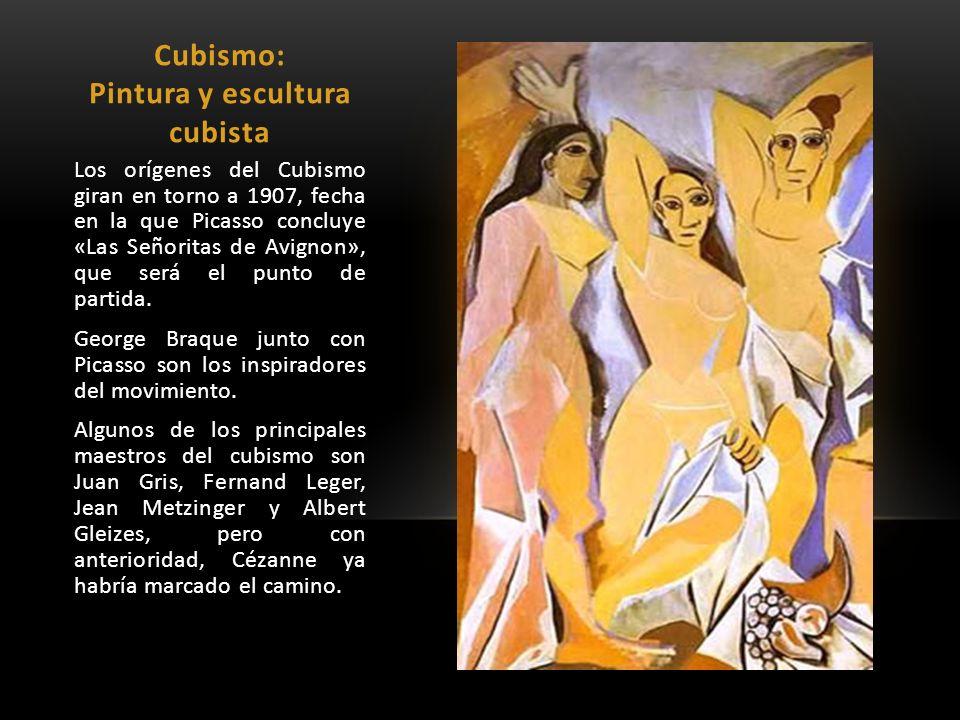 Cubismo: Pintura y escultura cubista Los orígenes del Cubismo giran en torno a 1907, fecha en la que Picasso concluye «Las Señoritas de Avignon», que