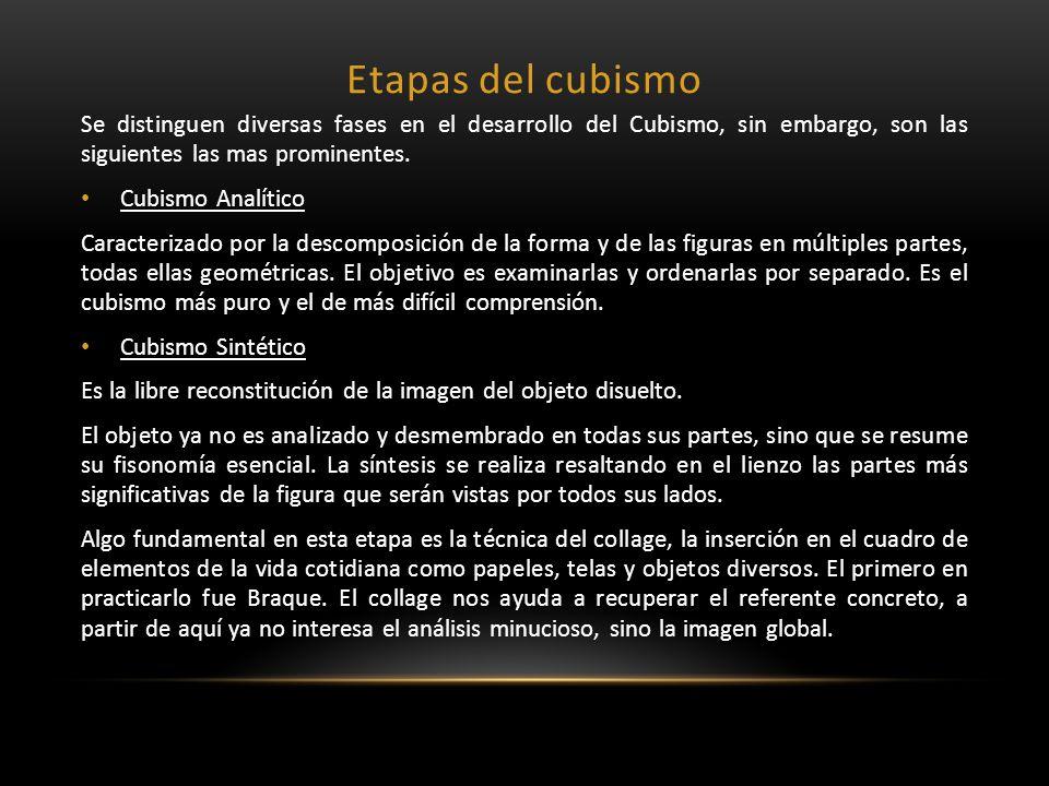 Etapas del cubismo Se distinguen diversas fases en el desarrollo del Cubismo, sin embargo, son las siguientes las mas prominentes. Cubismo Analítico C