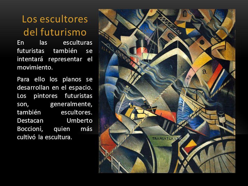 Los escultores del futurismo En las esculturas futuristas también se intentará representar el movimiento. Para ello los planos se desarrollan en el es