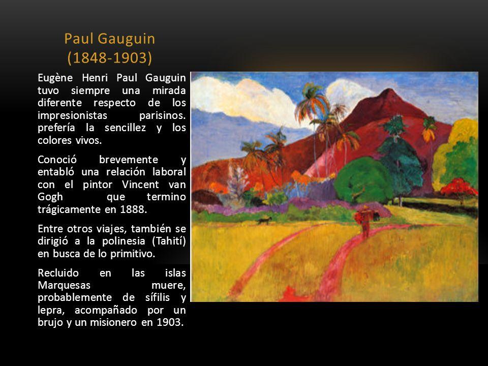 Paul Gauguin (1848-1903) Eugène Henri Paul Gauguin tuvo siempre una mirada diferente respecto de los impresionistas parisinos. prefería la sencillez y
