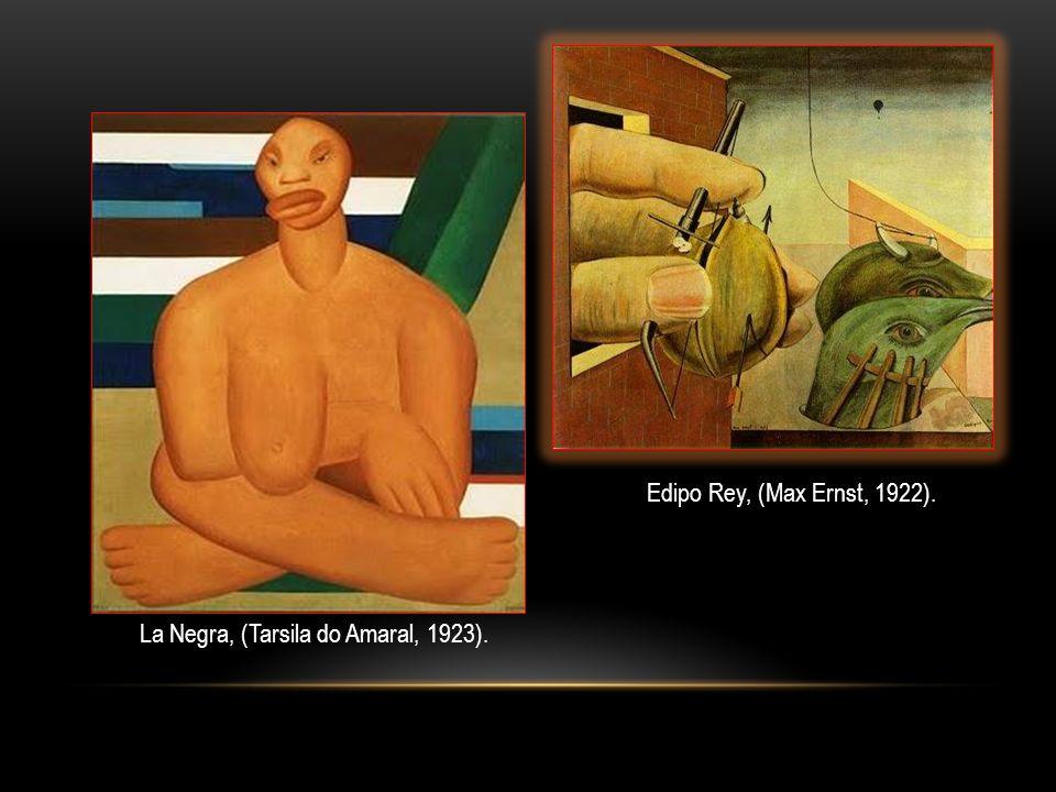 Edipo Rey, (Max Ernst, 1922). La Negra, (Tarsila do Amaral, 1923).