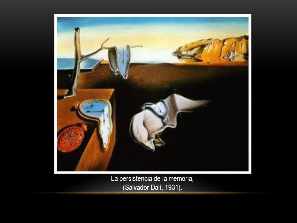 La persistencia de la memoria, (Salvador Dalí, 1931).