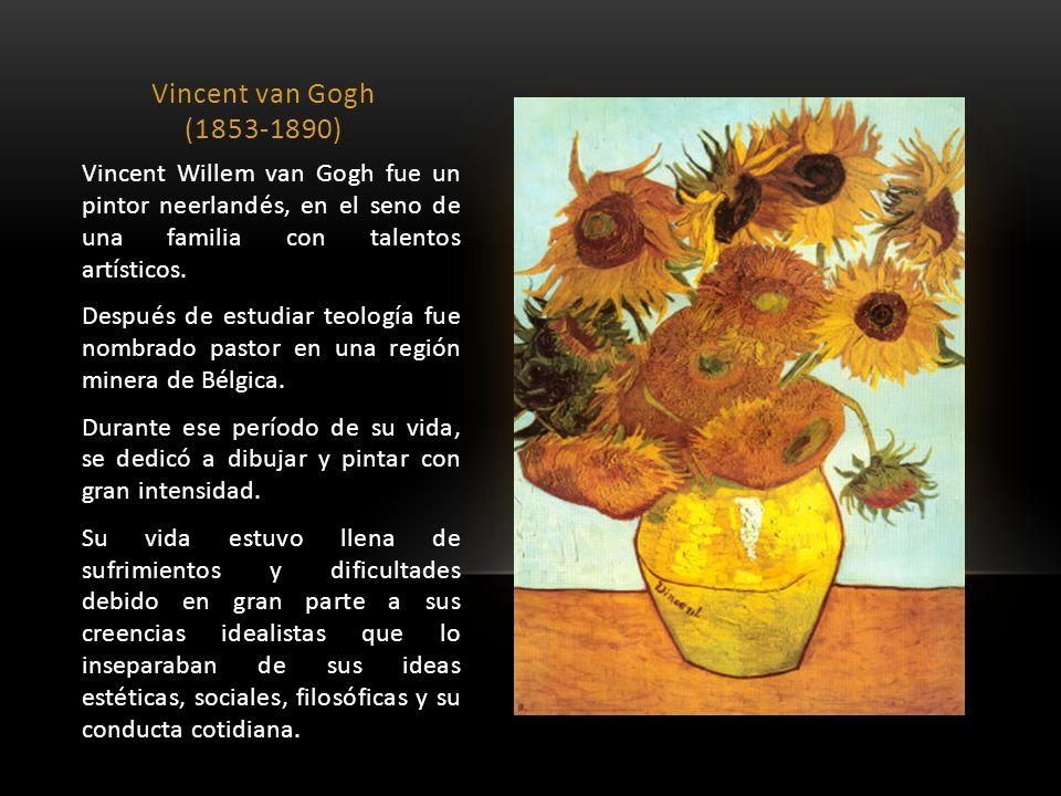 Vincent van Gogh (1853-1890) Vincent Willem van Gogh fue un pintor neerlandés, en el seno de una familia con talentos artísticos. Después de estudiar