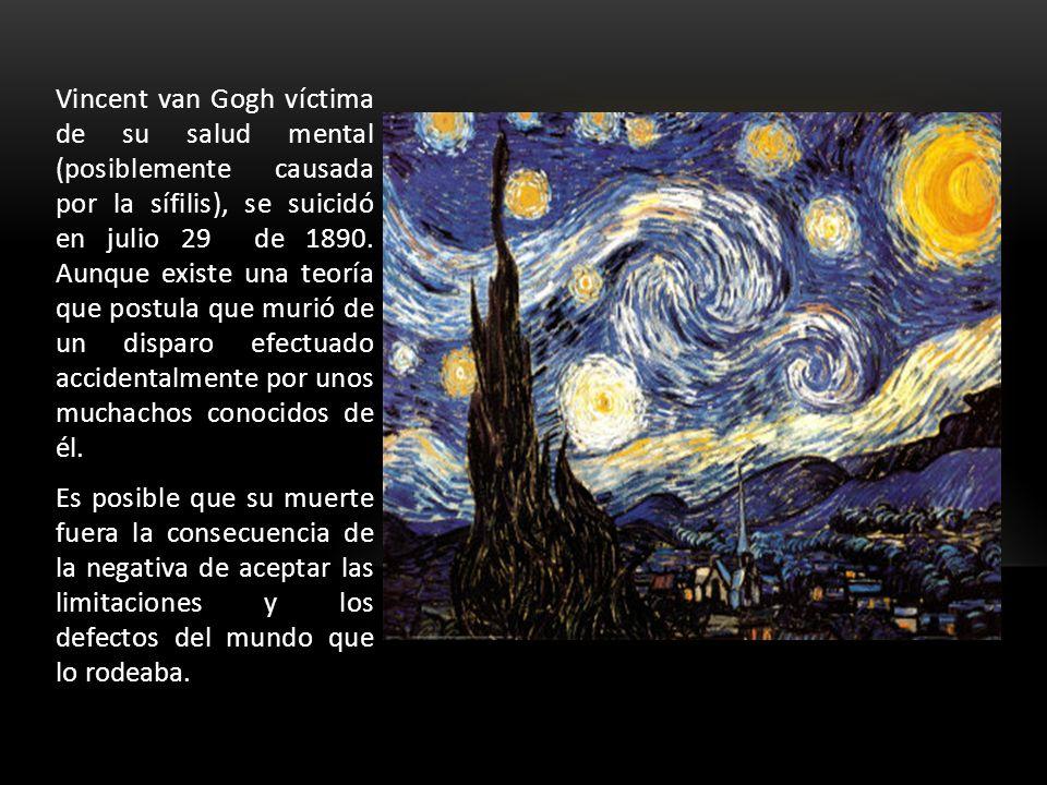 Vincent van Gogh víctima de su salud mental (posiblemente causada por la sífilis), se suicidó en julio 29 de 1890. Aunque existe una teoría que postul