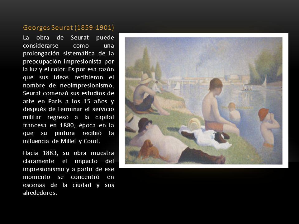 Georges Seurat (1859-1901) La obra de Seurat puede considerarse como una prolongación sistemática de la preocupación impresionista por la luz y el col