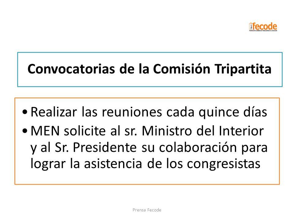 Convocatorias de la Comisión Tripartita Realizar las reuniones cada quince días MEN solicite al sr. Ministro del Interior y al Sr. Presidente su colab