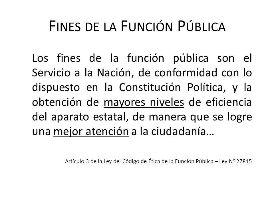 F INES DE LA F UNCIÓN P ÚBLICA Los fines de la función pública son el Servicio a la Nación, de conformidad con lo dispuesto en la Constitución Polític