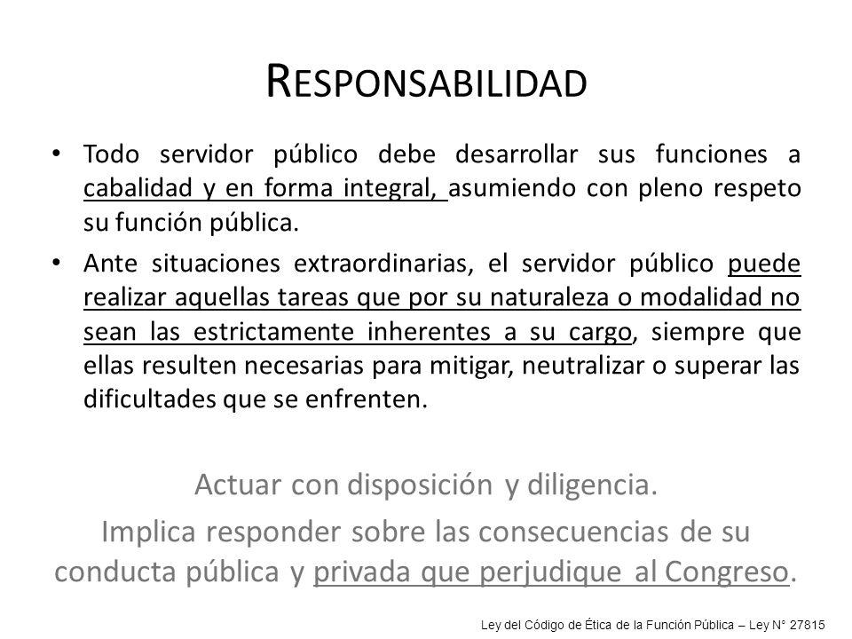 R ESPONSABILIDAD Todo servidor público debe desarrollar sus funciones a cabalidad y en forma integral, asumiendo con pleno respeto su función pública.