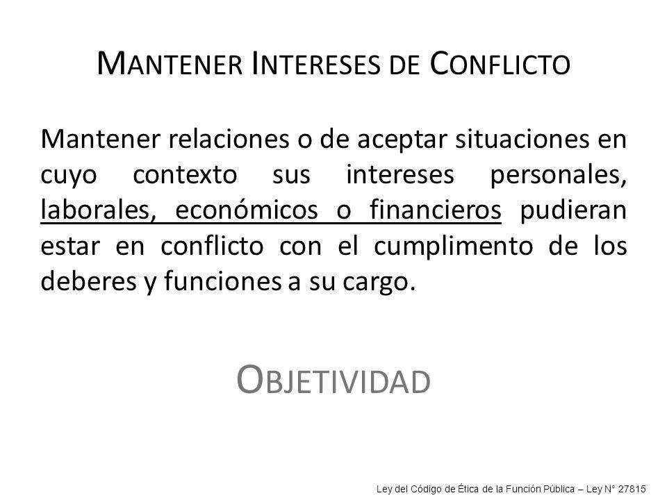 M ANTENER I NTERESES DE C ONFLICTO Mantener relaciones o de aceptar situaciones en cuyo contexto sus intereses personales, laborales, económicos o fin