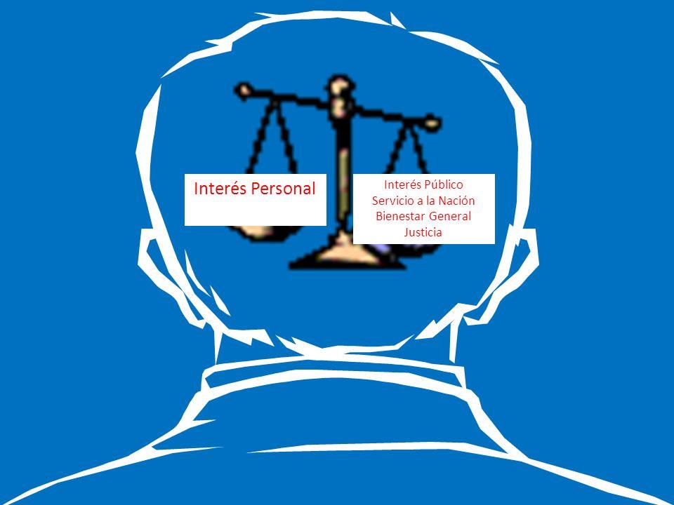 Interés Personal Interés Público Servicio a la Nación Bienestar General Justicia