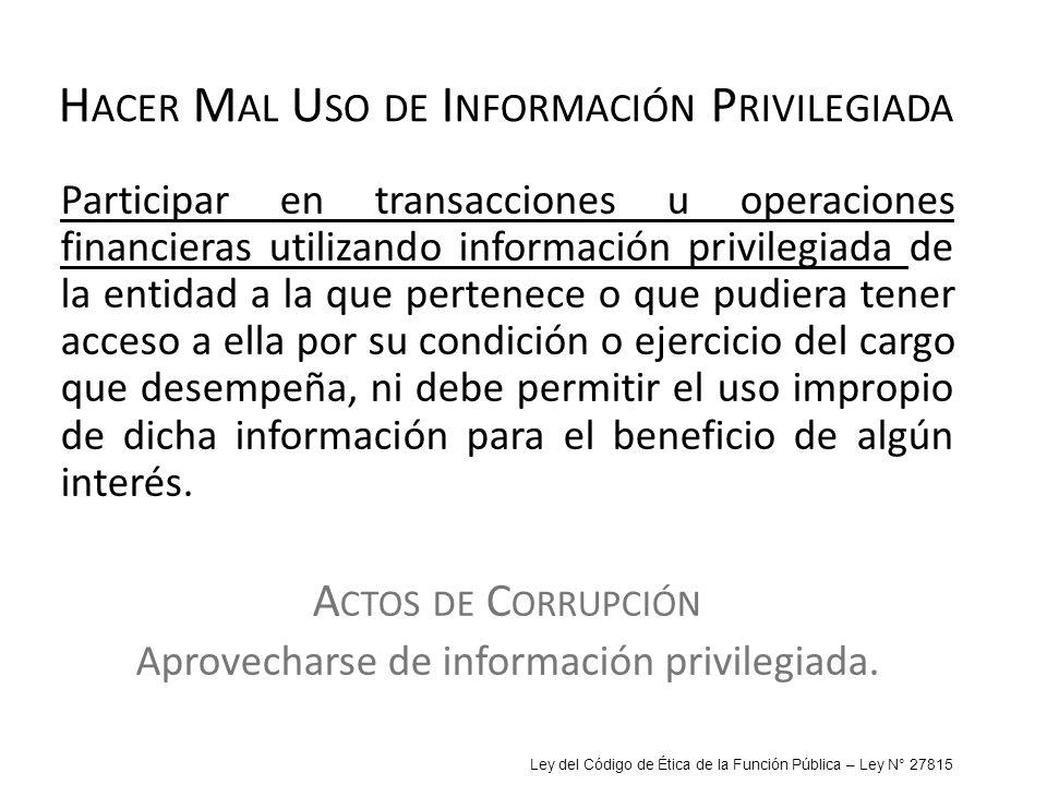 H ACER M AL U SO DE I NFORMACIÓN P RIVILEGIADA Participar en transacciones u operaciones financieras utilizando información privilegiada de la entidad