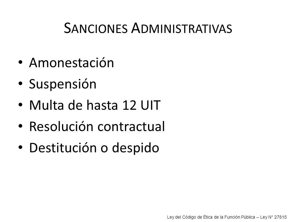 S ANCIONES A DMINISTRATIVAS Amonestación Suspensión Multa de hasta 12 UIT Resolución contractual Destitución o despido Ley del Código de Ética de la F