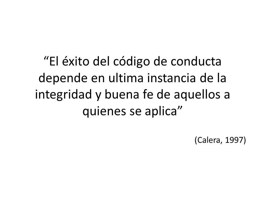El éxito del código de conducta depende en ultima instancia de la integridad y buena fe de aquellos a quienes se aplica (Calera, 1997)