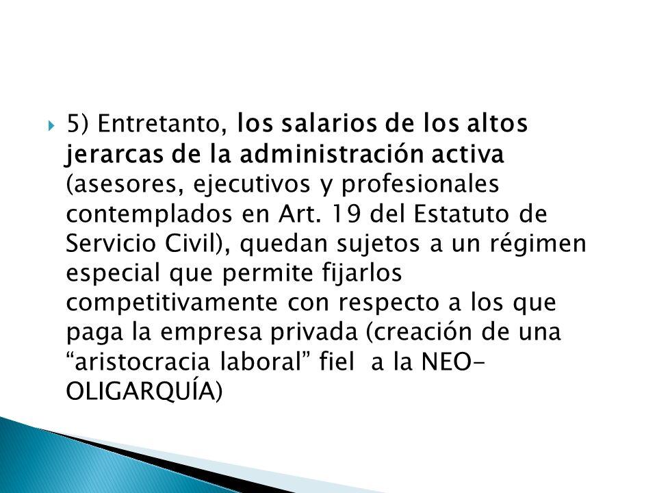 5) Entretanto, los salarios de los altos jerarcas de la administración activa (asesores, ejecutivos y profesionales contemplados en Art.