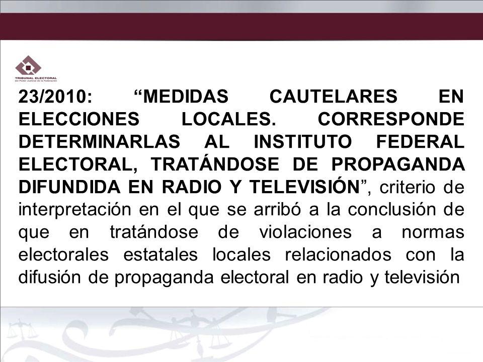 23/2010: MEDIDAS CAUTELARES EN ELECCIONES LOCALES. CORRESPONDE DETERMINARLAS AL INSTITUTO FEDERAL ELECTORAL, TRATÁNDOSE DE PROPAGANDA DIFUNDIDA EN RAD