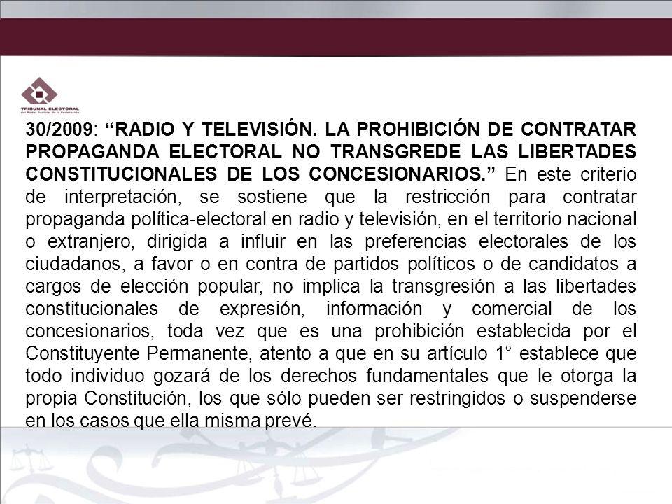 30/2009: RADIO Y TELEVISIÓN. LA PROHIBICIÓN DE CONTRATAR PROPAGANDA ELECTORAL NO TRANSGREDE LAS LIBERTADES CONSTITUCIONALES DE LOS CONCESIONARIOS. En