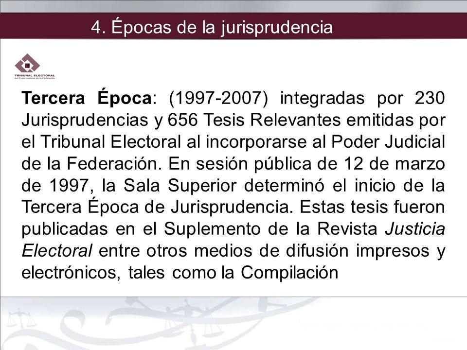 Tercera Época: (1997-2007) integradas por 230 Jurisprudencias y 656 Tesis Relevantes emitidas por el Tribunal Electoral al incorporarse al Poder Judic