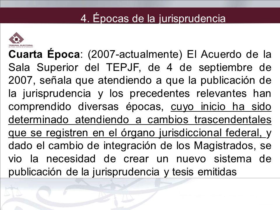 Cuarta Época: (2007-actualmente) El Acuerdo de la Sala Superior del TEPJF, de 4 de septiembre de 2007, señala que atendiendo a que la publicación de l