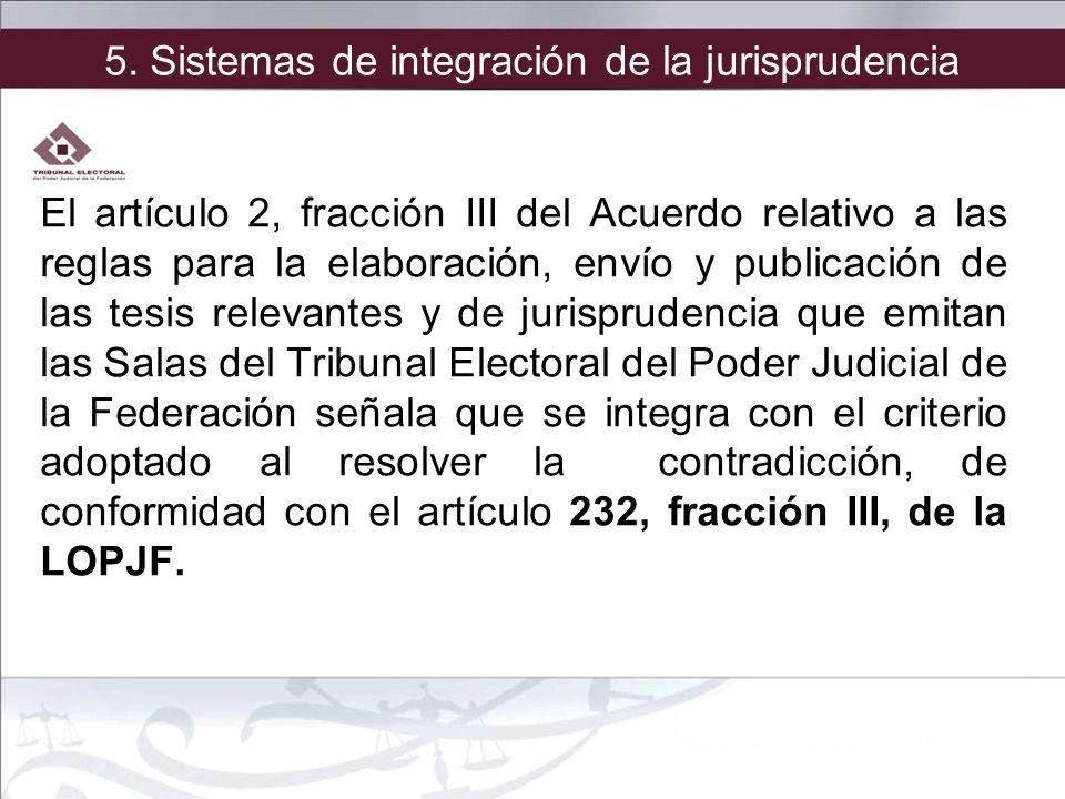 5. Sistemas de integración de la jurisprudencia El artículo 2, fracción III del Acuerdo relativo a las reglas para la elaboración, envío y publicación