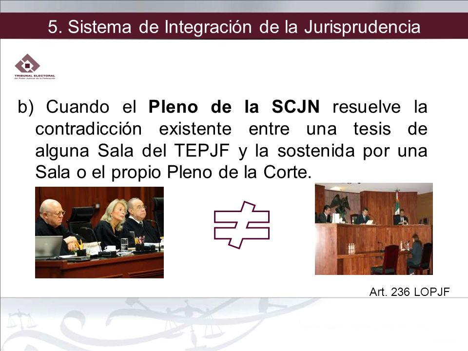 5. Sistema de Integración de la Jurisprudencia b) Cuando el Pleno de la SCJN resuelve la contradicción existente entre una tesis de alguna Sala del TE