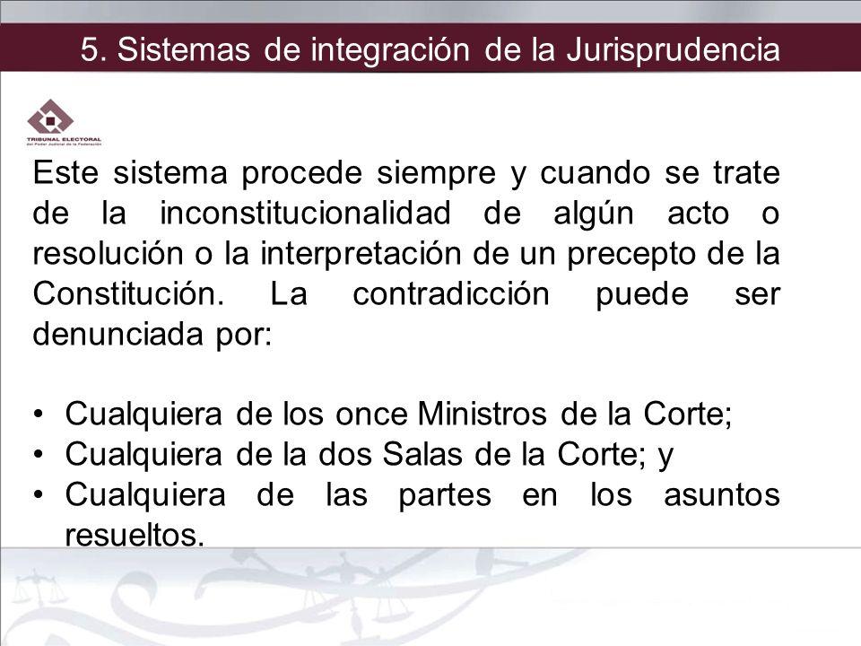 5. Sistemas de integración de la Jurisprudencia Este sistema procede siempre y cuando se trate de la inconstitucionalidad de algún acto o resolución o