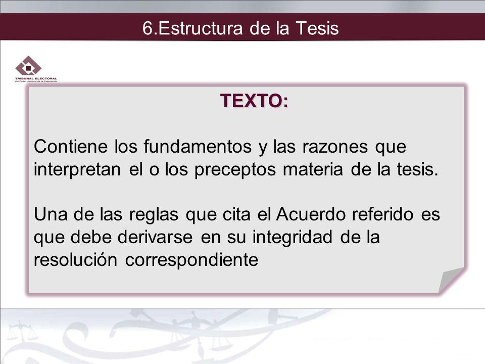 TEXTO: Contiene los fundamentos y las razones que interpretan el o los preceptos materia de la tesis. Una de las reglas que cita el Acuerdo referido e
