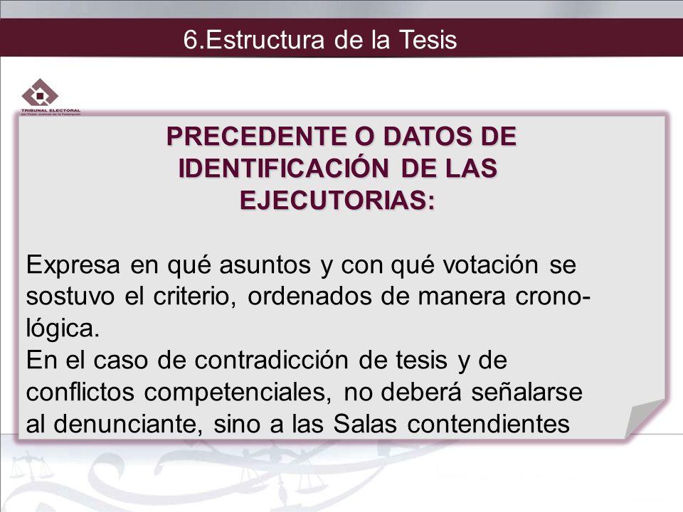PRECEDENTE O DATOS DE IDENTIFICACIÓN DE LAS EJECUTORIAS: Expresa en qué asuntos y con qué votación se sostuvo el criterio, ordenados de manera crono-