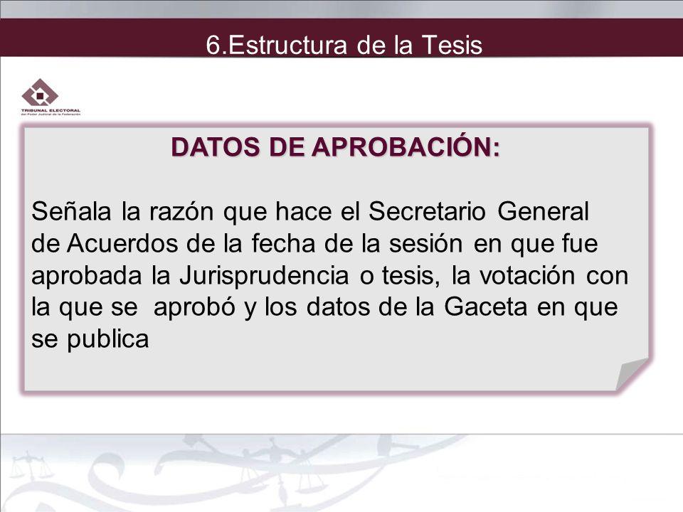 DATOS DE APROBACIÓN: Señala la razón que hace el Secretario General de Acuerdos de la fecha de la sesión en que fue aprobada la Jurisprudencia o tesis