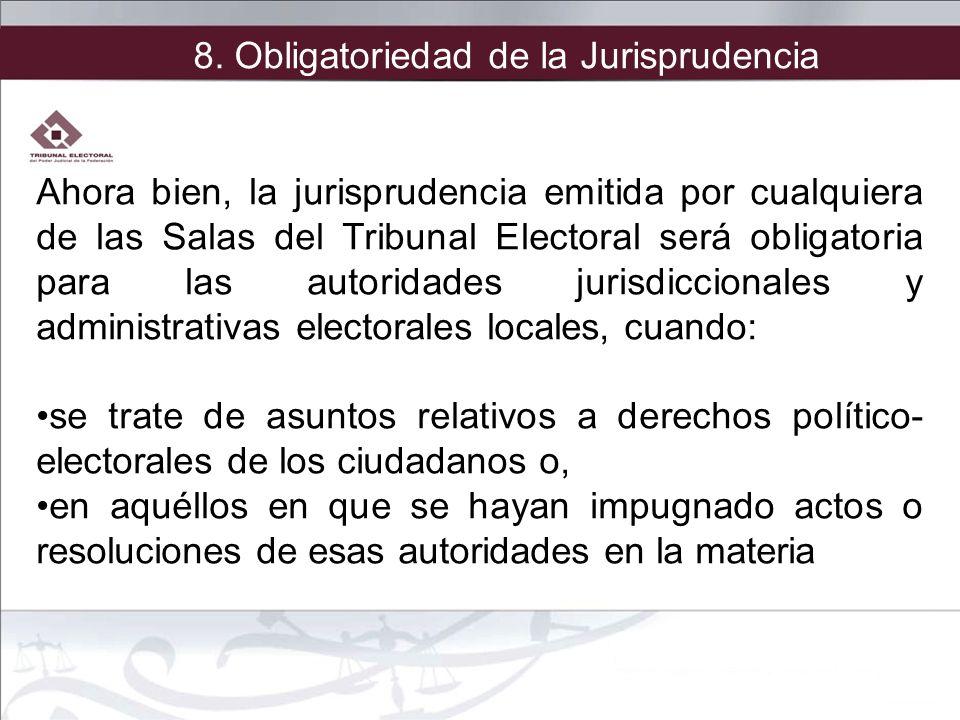 Ahora bien, la jurisprudencia emitida por cualquiera de las Salas del Tribunal Electoral será obligatoria para las autoridades jurisdiccionales y admi
