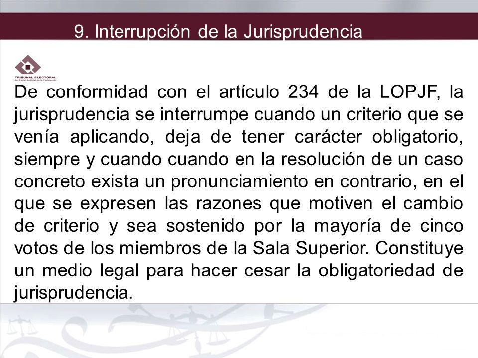 De conformidad con el artículo 234 de la LOPJF, la jurisprudencia se interrumpe cuando un criterio que se venía aplicando, deja de tener carácter obli