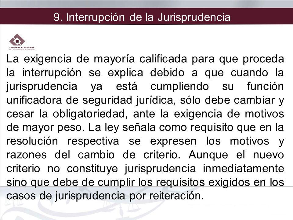 La exigencia de mayoría calificada para que proceda la interrupción se explica debido a que cuando la jurisprudencia ya está cumpliendo su función uni