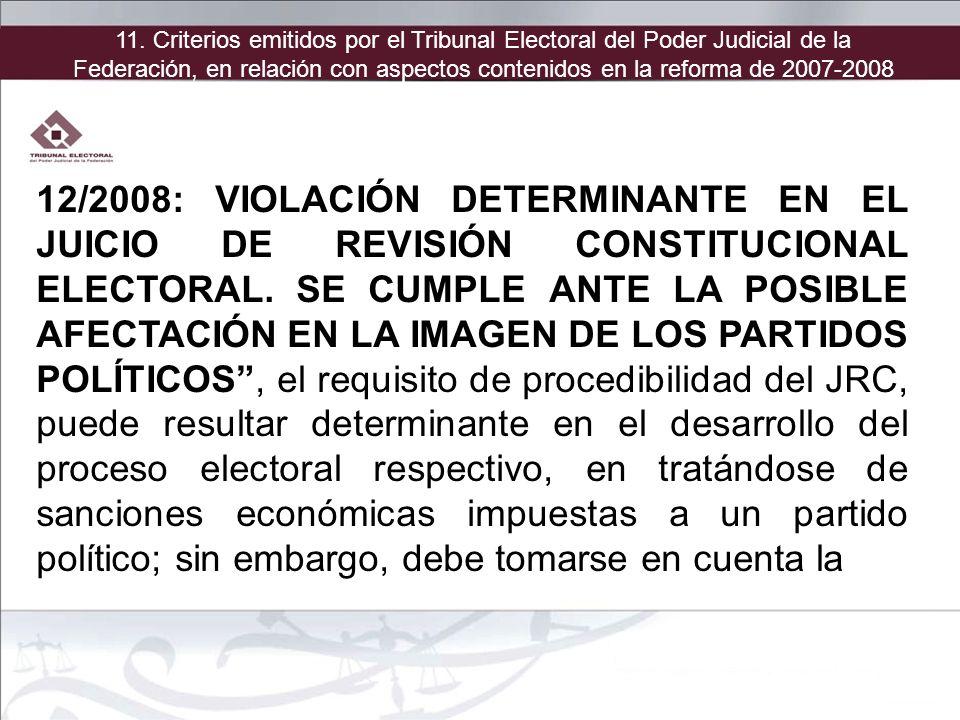 12/2008: VIOLACIÓN DETERMINANTE EN EL JUICIO DE REVISIÓN CONSTITUCIONAL ELECTORAL. SE CUMPLE ANTE LA POSIBLE AFECTACIÓN EN LA IMAGEN DE LOS PARTIDOS P