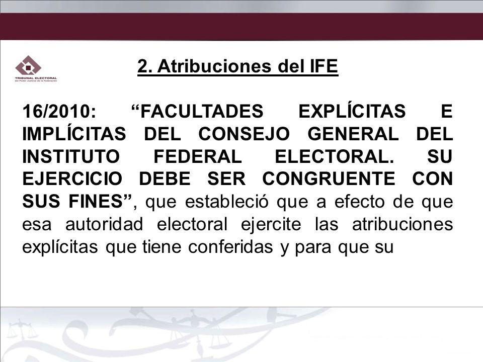 2. Atribuciones del IFE 16/2010: FACULTADES EXPLÍCITAS E IMPLÍCITAS DEL CONSEJO GENERAL DEL INSTITUTO FEDERAL ELECTORAL. SU EJERCICIO DEBE SER CONGRUE