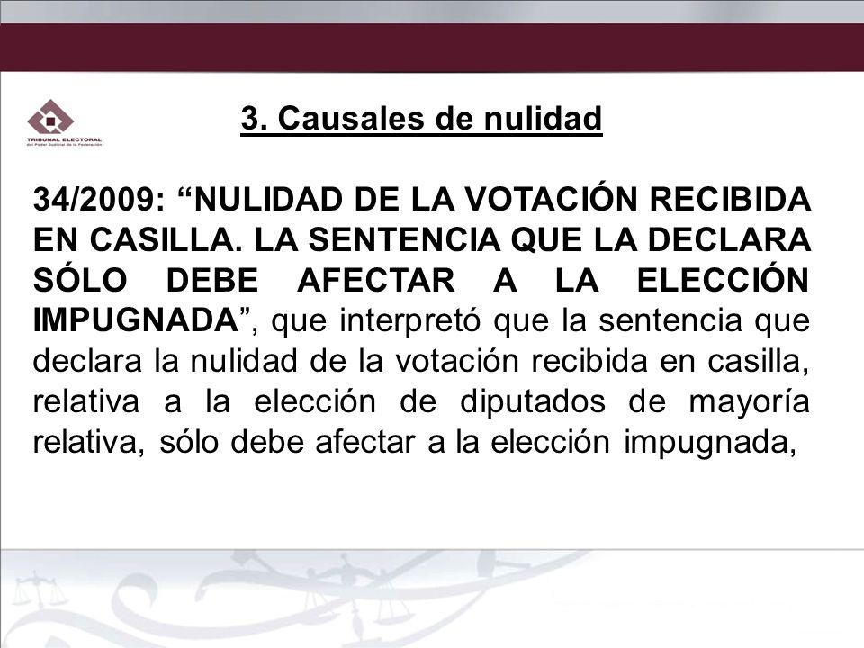 3. Causales de nulidad 34/2009: NULIDAD DE LA VOTACIÓN RECIBIDA EN CASILLA. LA SENTENCIA QUE LA DECLARA SÓLO DEBE AFECTAR A LA ELECCIÓN IMPUGNADA, que