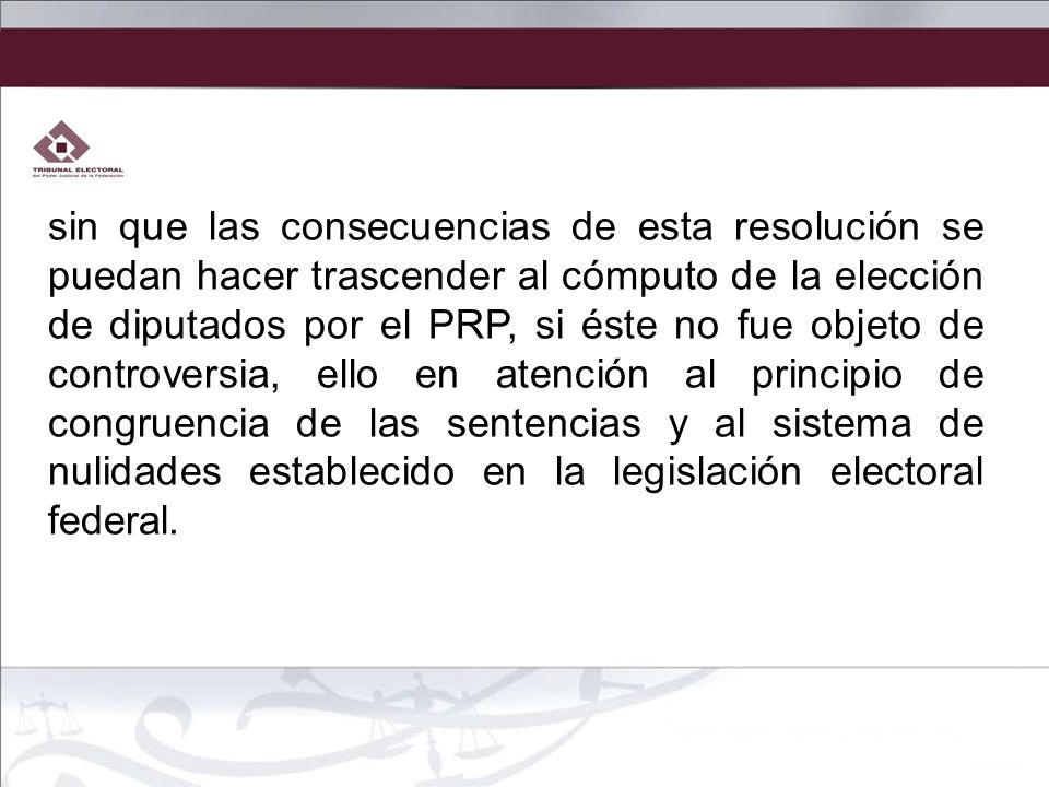 sin que las consecuencias de esta resolución se puedan hacer trascender al cómputo de la elección de diputados por el PRP, si éste no fue objeto de co
