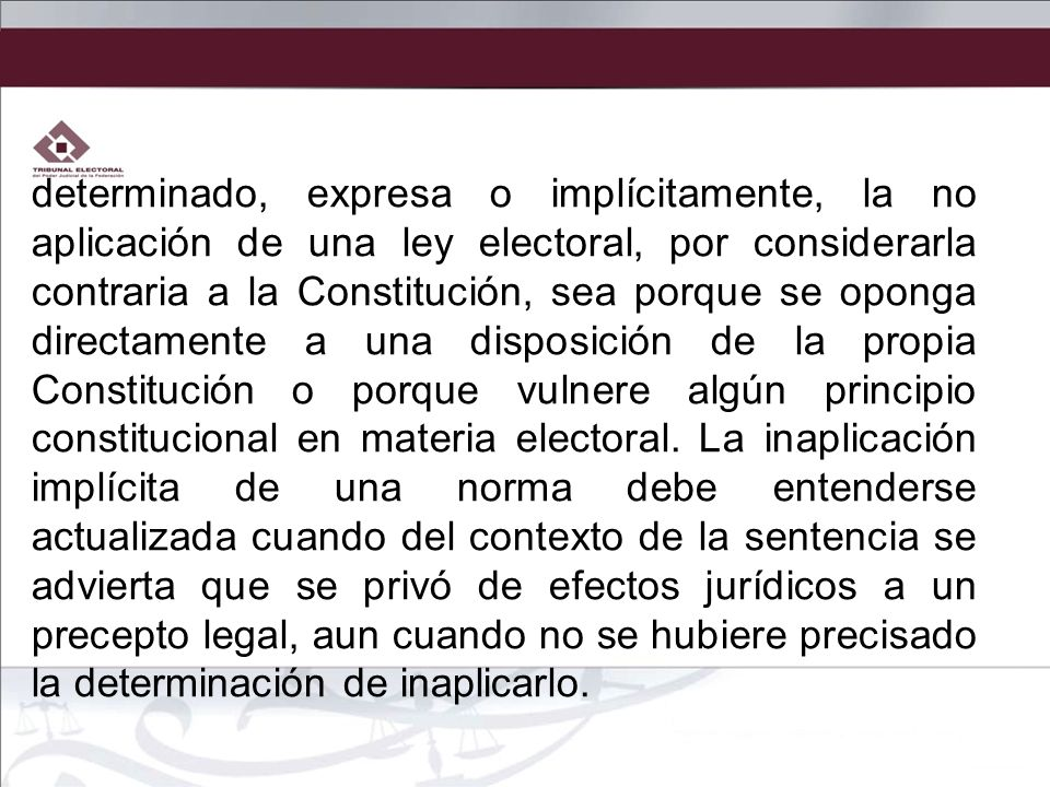 determinado, expresa o implícitamente, la no aplicación de una ley electoral, por considerarla contraria a la Constitución, sea porque se oponga direc