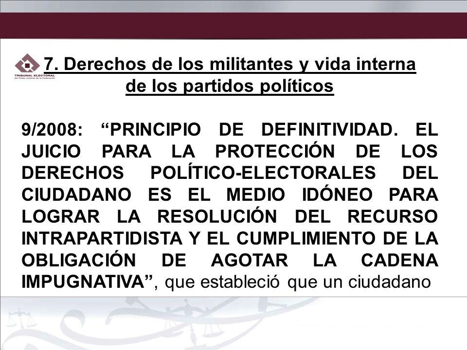 7. Derechos de los militantes y vida interna de los partidos políticos 9/2008: PRINCIPIO DE DEFINITIVIDAD. EL JUICIO PARA LA PROTECCIÓN DE LOS DERECHO