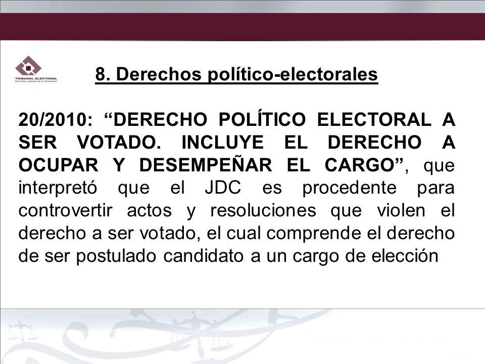 8. Derechos político-electorales 20/2010: DERECHO POLÍTICO ELECTORAL A SER VOTADO. INCLUYE EL DERECHO A OCUPAR Y DESEMPEÑAR EL CARGO, que interpretó q