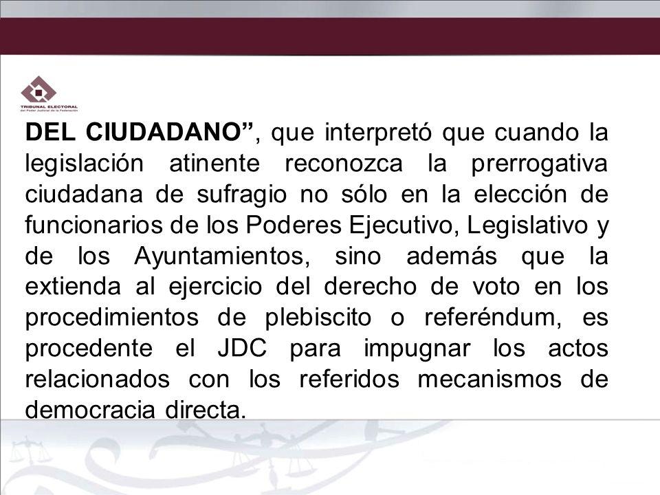 DEL CIUDADANO, que interpretó que cuando la legislación atinente reconozca la prerrogativa ciudadana de sufragio no sólo en la elección de funcionario
