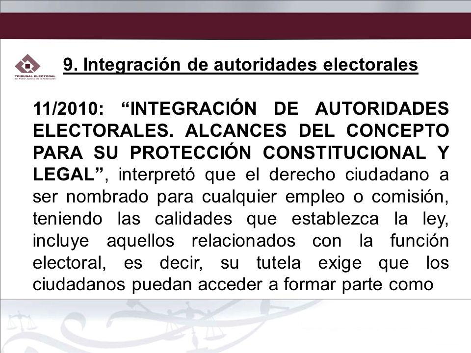 9. Integración de autoridades electorales 11/2010: INTEGRACIÓN DE AUTORIDADES ELECTORALES. ALCANCES DEL CONCEPTO PARA SU PROTECCIÓN CONSTITUCIONAL Y L